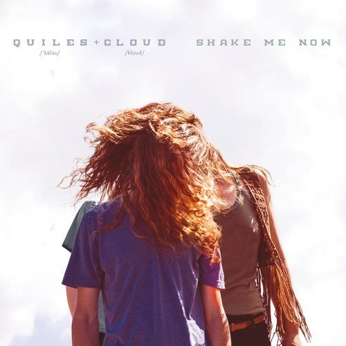 Quiles & Cloud Shake Me Now