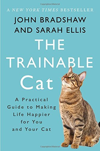 John Bradshaw The Trainable Cat A Practical Guide To Making Life Happier For You And Your Cat