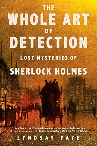 Lyndsay Faye The Whole Art Of Detection Lost Mysteries Of Sherlock Holmes