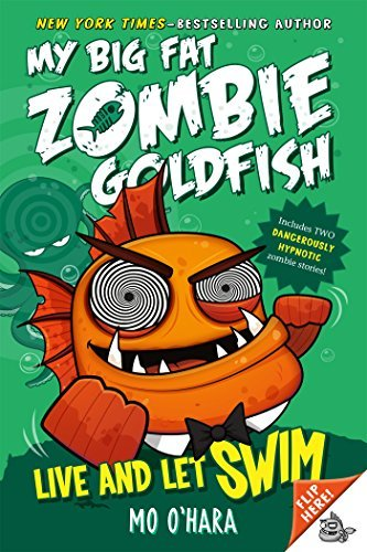 Mo O'hara Live And Let Swim My Big Fat Zombie Goldfish