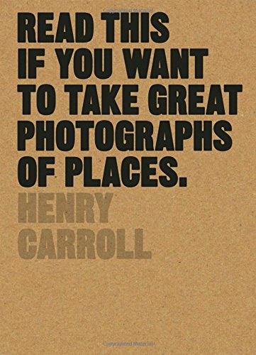 henry-carroll-read-this-if-you-want-to-take-great-photographs-of