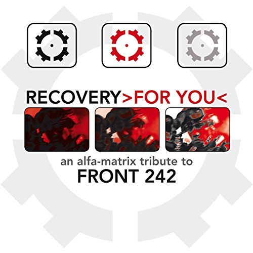 Recovery >for You< An Alfa Matrix Tribute To Front 242 Recovery >for You< An Alfa Matrix Tribute To Front 242
