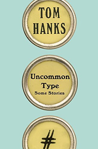Tom Hanks Uncommon Type Some Stories