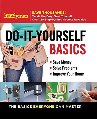 editors-of-family-handyman-family-handyman-do-it-yourself-basics-volume-1-save-money-solve-problems-improve-your-home