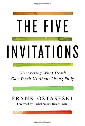 Frank Ostaseski The Five Invitations Discovering What Death Can Teach Us About Living