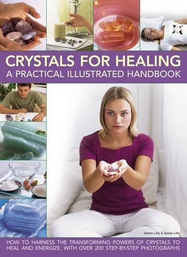 Simon Lilly Crystals For Healing A Practical Illustrated Handbook How To Harness