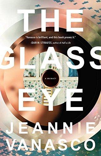 Jeannie Vanasco The Glass Eye A Memoir