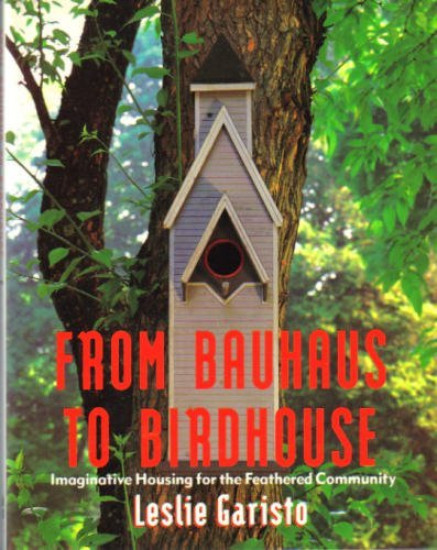 Leslie Garisto From Bauhaus To Birdhouse Imaginative Housing For The Feathered Community