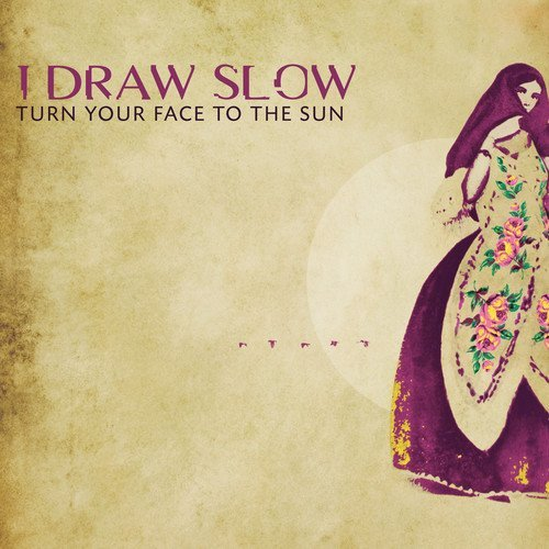 i-draw-slow-turn-your-face-to-the-sun