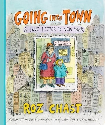 Roz Chast Going Into Town A Love Letter To New York