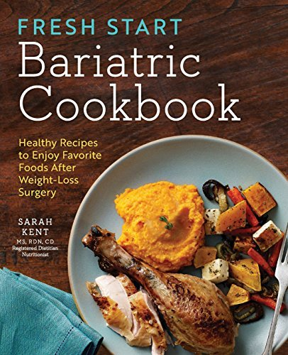 Sarah Kent Fresh Start Bariatric Cookbook Healthy Recipes To Enjoy Favorite Foods After Wei