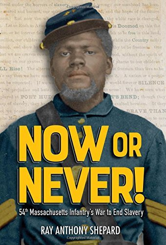 Ray Anthony Shepard Now Or Never! Fifty Fourth Massachusetts Infantry's War To End