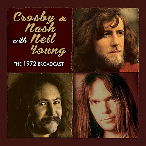 Crosby & Nash & Neil Young The 1972 Broadcast