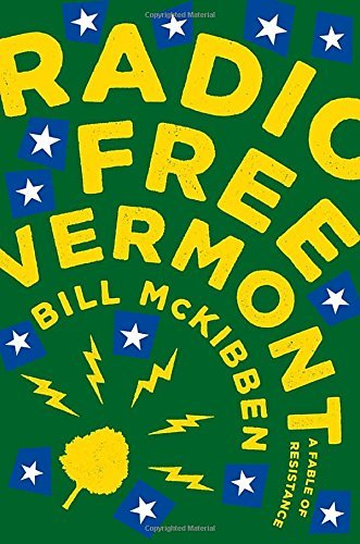 Bill Mckibben Radio Free Vermont A Fable Of Resistance
