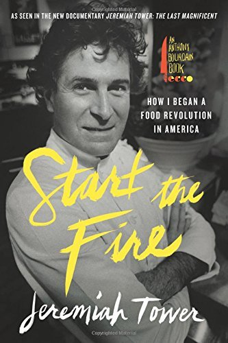 Jeremiah Tower Start The Fire How I Began A Food Revolution In America