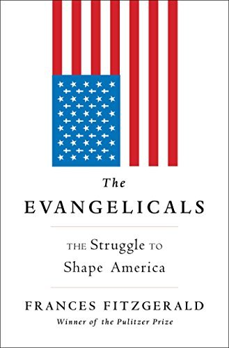 Frances Fitzgerald The Evangelicals The Struggle To Shape America