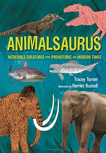 Tracey Turner Animalsaurus Incredible Creatures From Prehistoric And Modern