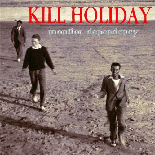 Kill Holiday Monitor Dependency Ep