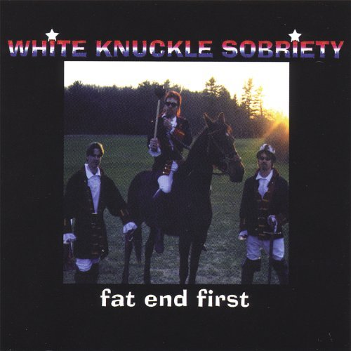 White Knuckle Sobriety Fat End First