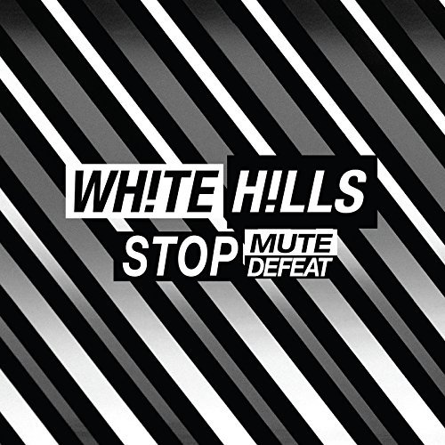White Hills Stop Mute Defeat