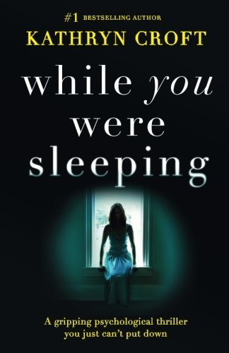 Kathryn Croft While You Were Sleeping A Gripping Psychological