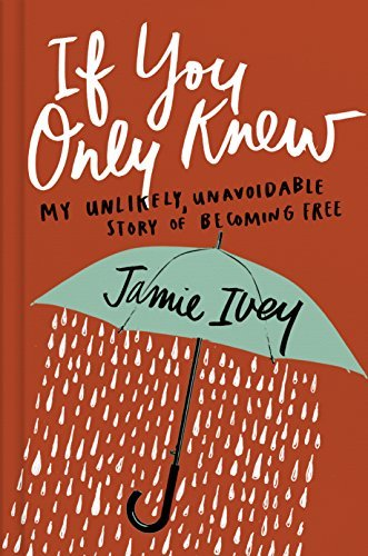 Jamie Ivey If You Only Knew My Unlikely Unavoidable Story Of Becoming Free
