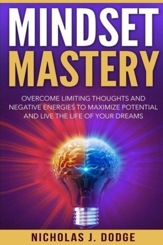 Nicholas J. Dodge Mindset Mastery Overcome Limiting Thoughts And Negative Energies