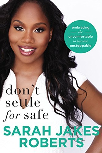 Sarah Jakes Roberts Don't Settle For Safe Embracing The Uncomfortable To Become Unstoppable