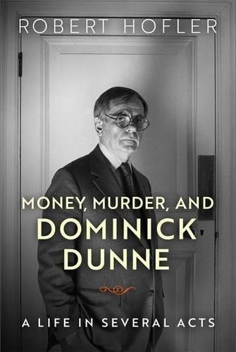Robert Hofler Money Murder And Dominick Dunne A Life In Several Acts