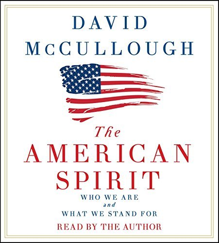 david-mccullough-the-american-spirit-who-we-are-and-what-we-stand-for