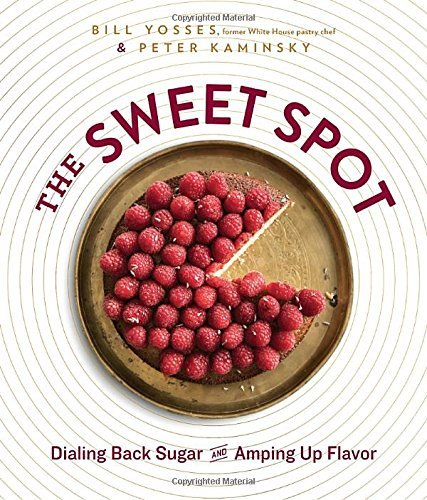 Bill Yosses The Sweet Spot Dialing Back Sugar And Amping Up Flavor