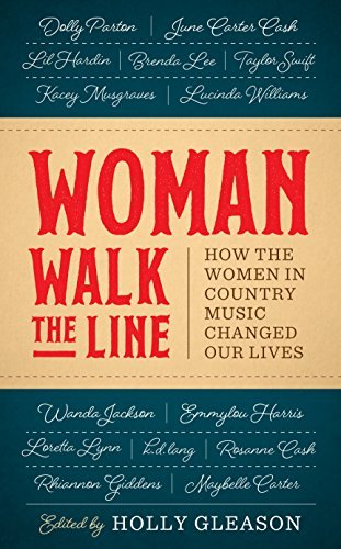Holly Gleason Woman Walk The Line How The Women In Country Music Changed Our Lives