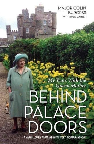 Major Colin Burgess Behind Palace Doors My Years With The Queen Mother