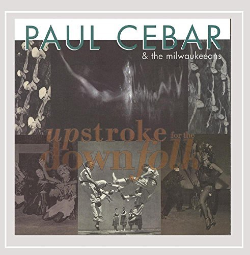 Paul Cebar/Upstroke For The Downfolk