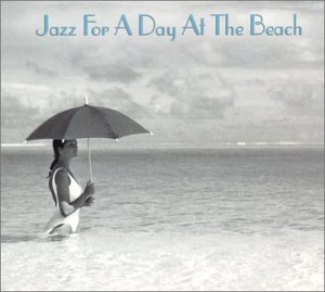 Jazz For A Day At The Beach Jazz For A Day At The Beach 2 CD