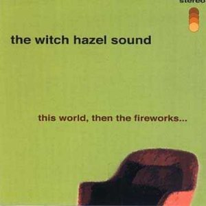 Witch Hazel Sound This World Then The Fireworks