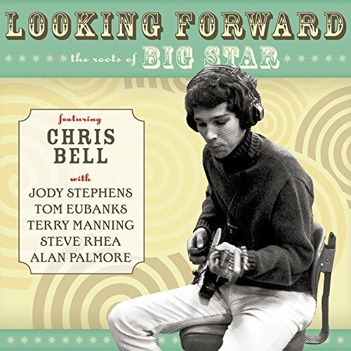 Chris Bell Looking Forward The Roots Of Big Star