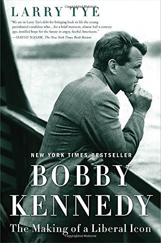 Larry Tye Bobby Kennedy The Making Of A Liberal Icon