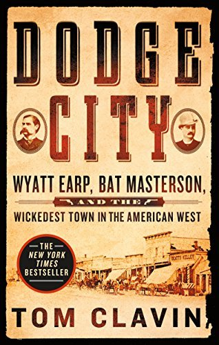 Tom Clavin Dodge City Wyatt Earp Bat Masterson And The Wickedest Town