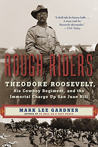 Mark Lee Gardner Rough Riders Theodore Roosevelt His Cowboy Regiment And The