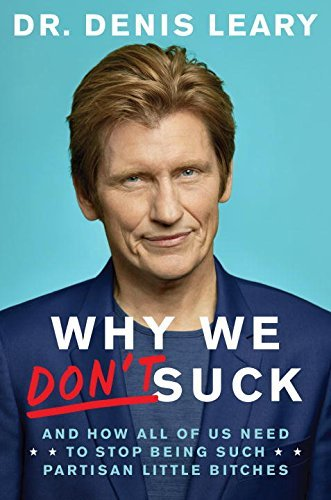 Denis Leary Why We Don't Suck And How All Of Us Need To Stop Being Such Partisan Little Bitches