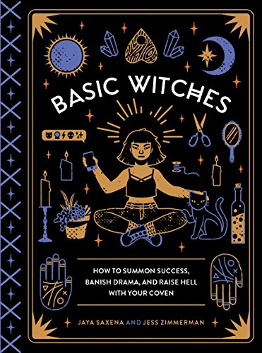 jaya-saxena-basic-witches-how-to-summon-success-banish-drama-and-raise-hell-with-your-coven