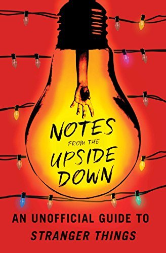 Guy Adams Notes From The Upside Down An Unofficial Guide To Stranger Things
