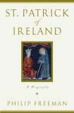 Philip Freeman St. Patrick Of Ireland A Biography