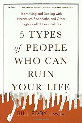 Bill Eddy 5 Types Of People Who Can Ruin Your Life Identifying And Dealing With Narcissists Sociopa