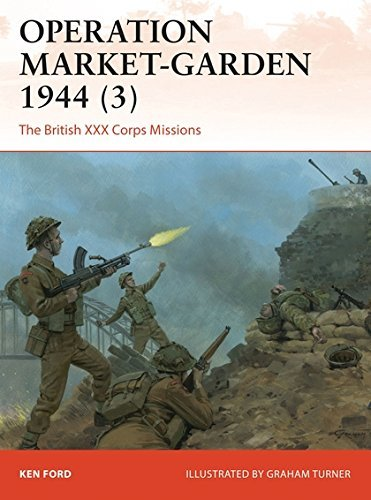 Ken Ford Operation Market Garden 1944 (3) The British Xxx Corps Missions