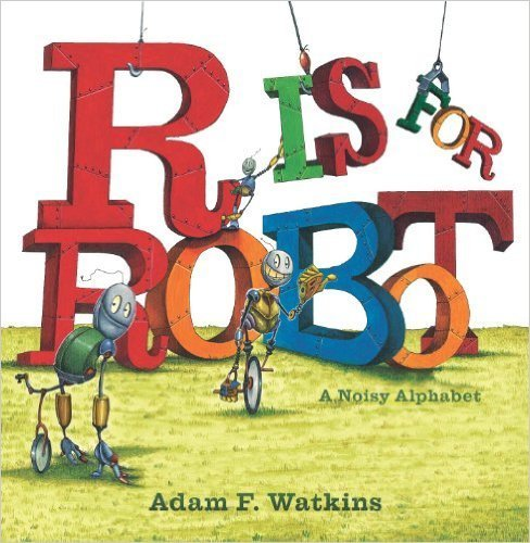 Adam F. Watkins R Is For Robot A Noisy Alphabet