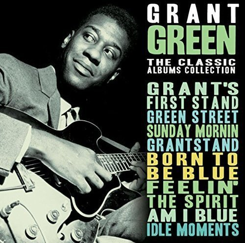 Grant Green The Classic Albums Collection