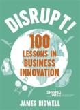 James Bidwell Disrupt! 100 Lessons In Business Innovation