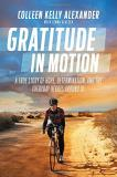 Colleen Kelly Alexander Gratitude In Motion A True Story Of Hope Determination And The Ever